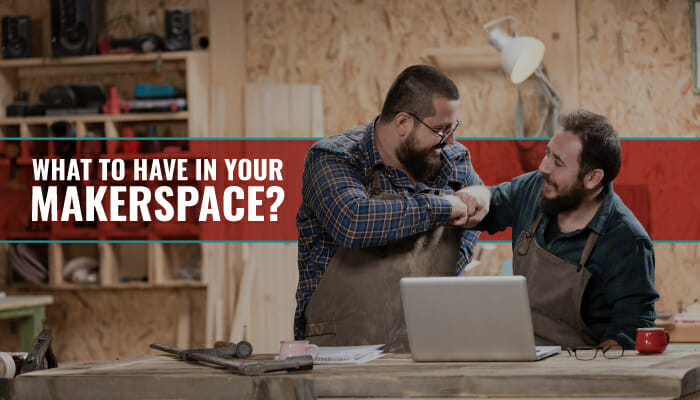 What To Have In Your Makerspace