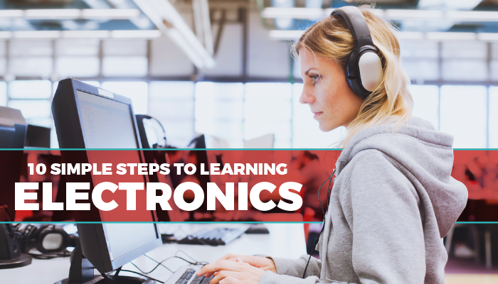 10 Simple Steps To Learning Electronics
