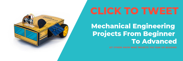 Mechanical Engineering Projects From Beginner To Advanced